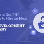 Why use PHP and Tips to Hire an Ideal PHP Development Company